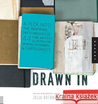 Drawn in: A Peek Into the Inspiring Sketchbooks of 44 Fine Artists, Illustrators, Graphic Designers, and Cartoonists Julia Rothman 9781592536948