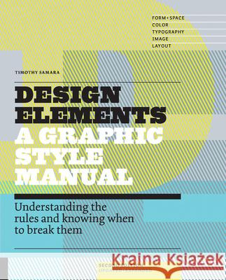 Design Elements : Understanding the Rules and Knowing When to Break Them - Updated and Expanded Timothy Samara 9781592539277
