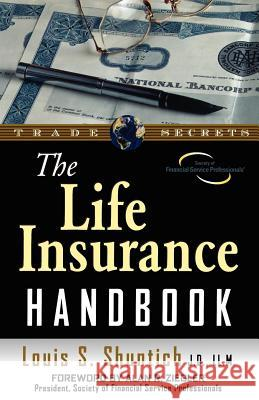 The Life Insurance Handbook Louis S. Shuntich 9781592800575