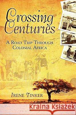 Crossing Centuries: A Road Trip Through Colonial Africa Irene Tinker 9781592994717 Inkwater Press