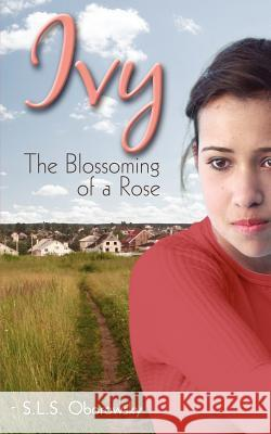 Ivy: The Blossoming of a Rose S. L. S. Oborowsky 9781592997695