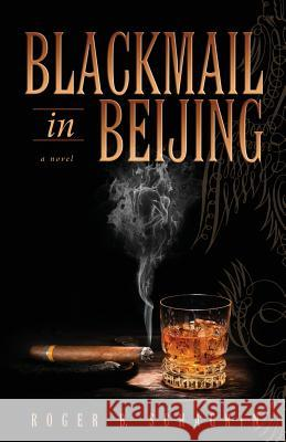 Blackmail in Beijing Roger B. Schagrin 9781592999767