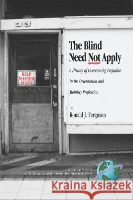 The Blind Need Not Apply: A History of Overcoming Prejudice in the Orientation and Mobility Profession (PB) Ronald J. Ferguson 9781593115746