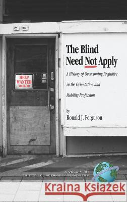 The Blind Need Not Apply: A History of Overcoming Prejudice in the Orientation and Mobility Profession (Hc) Ronald J. Ferguson 9781593115753