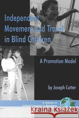 Independent Movement and Travel in Blind Children: A Promotion Model (PB) Joseph Cutter 9781593116033