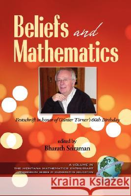 Beliefs and Mathematics: Festschrift in Honor of Guenter Toerner's 60th Birthday (PB) Bharath Sriraman G'Unter T'Orner 9781593118686