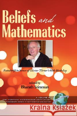 Beliefs and Mathematics: Festschrift in Honor of Guenter Toerner's 60th Birthday (Hc) Bharath Sriraman G'Unter T'Orner 9781593118693