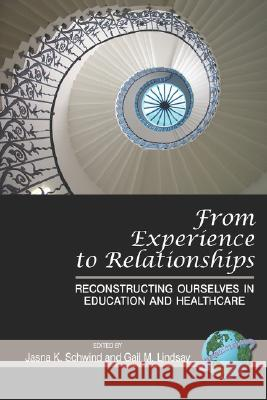 From Experience to Relationships: Reconstructing Ourselves in Education and Healthcare (PB) Jasna K. Schwind Gail M. Lindsay 9781593118945