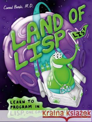 Land of Lisp: Learn to Program in Lisp, One Game at a Time! Conrad Barski 9781593272814