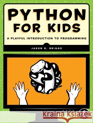 Python for Kids: A Playful Introduction to Programming Jason Briggs 9781593274078