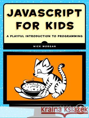 JavaScript for Kids: A Playful Introduction to Programming Nick Morgan 9781593274085