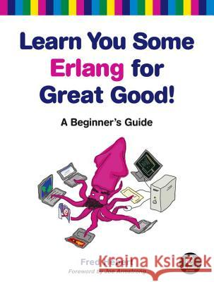 Learn You Some Erlang for Great Good!: A Beginner's Guide Fred Hebert 9781593274351