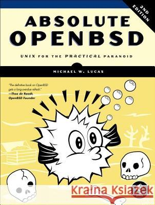 Absolute Openbsd: Unix for the Practical Paranoid Michael W. Lucas 9781593274764