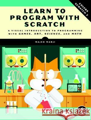 Learn to Program with Scratch: A Visual Introduction to Programming with Games, Art, Science, and Math Majed Marji 9781593275433