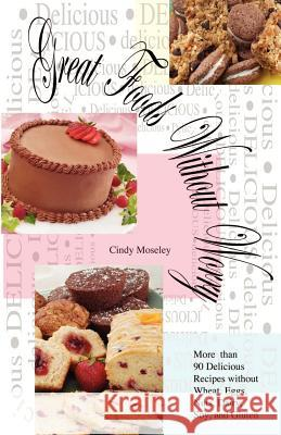 Great Foods Without Worry: More Than 90 Delicious Recipes Without Wheat, Cindy Moseley 9781593301163