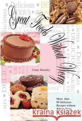 Great Foods Without Worry: More Than 90 Delicious Recipes Without Wheat, Cindy Moseley 9781593301170