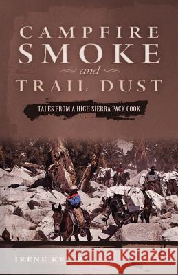 Campfire Smoke and Trail Dust: Tales from a High Sierra Pack Cook Irene Kritz 9781593308049