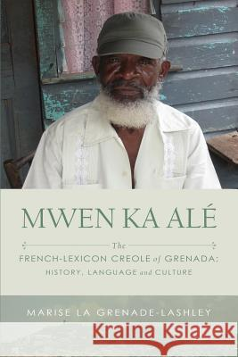 Mwen Ka Al: The French-Lexicon Creole of Grenada: History, Language and Culture Marise L 9781593309039