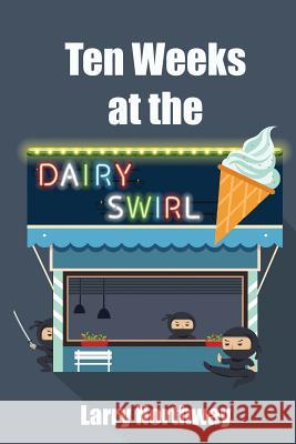 Ten Weeks at the Dairy Swirl Larry Northway 9781593309244