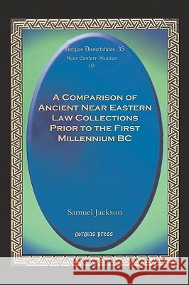A Comparison of Ancient Near Eastern Law Collections Prior to the First Millennium BC S. Jackson 9781593332211 GORGIAS PRESS