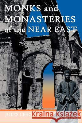 Monks and Monasteries of the Near East Jules Leroy J. Leroy Peter Collin 9781593332761 Gorgias Press