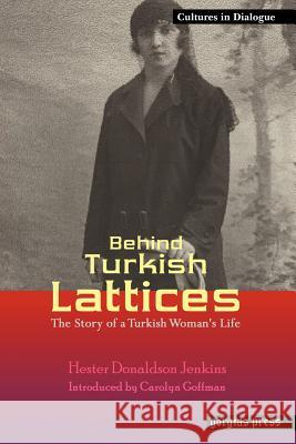 Behind Turkish Lattices: The Story of a Turkish Woman's Life Hester Donaldson Jenkins 9781593333072