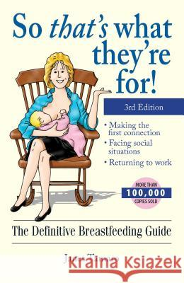 So That's What They're For! : The Definitive Breastfeeding Guide Janet Tamaro 9781593372859