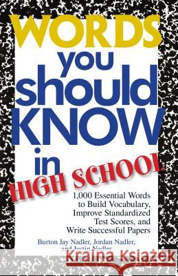 Words You Should Know in High School: 1000 Essential Words to Build Vocabulary, Improve Standardized Test Scores, and Write Successful Papers Burton Jay Nadler 9781593372941