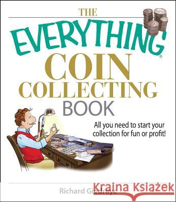 The Everything Coin Collecting Book: All You Need to Start Your Collection for Fun or Profit! Richard Giedroyc 9781593375683