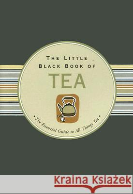 The Little Black Book of Tea: The Essential Guide to All Things Tea Mike Heneberry Kerren Barbas 9781593599355