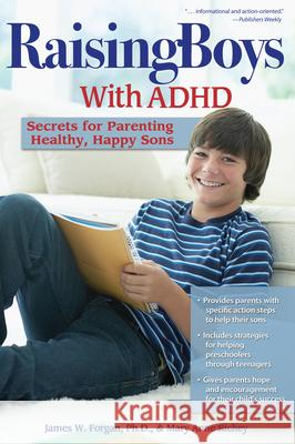 Raising Boys with ADHD: Secrets for Parenting Healthy, Happy Sons James Forgan Mary Anne Richey 9781593638627