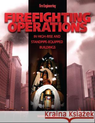 Firefighting Operations in High-Rise and Standpipe-Equipped Buildings David M. McGrail 9781593700546