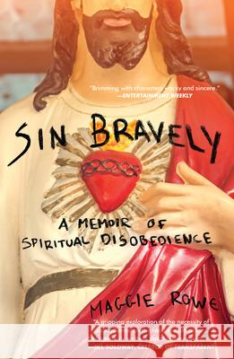 Sin Bravely: A Memoir of Spiritual Disobedience Maggie Rowe 9781593766597