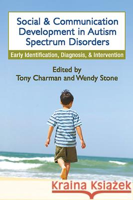 Social and Communication Development in Autism Spectrum Disorders: Early Identification, Diagnosis, and Intervention Tony Charman Wendy Stone 9781593852849