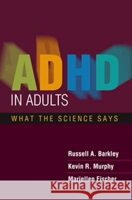 ADHD in Adults: What the Science Says Russell A. Barkley Kevin R. Murphy Mariellen Fischer 9781593855864