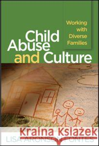 Child Abuse and Culture : Working with Diverse Families Lisa Aronson Fontes 9781593856434