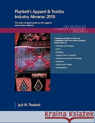 Plunkett's Apparel & Textiles Industry Almanac 2010 : Apparel & Textiles Industry Market Research, Statistics, Trends & Leading Companies Plunkett Research 9781593921682