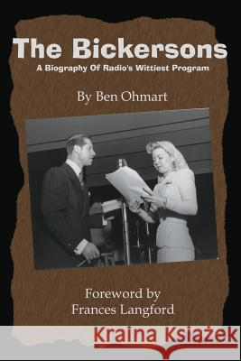 The Bickersons : A Biography of Radio's Wittiest Program Ben Ohmart 9781593930080