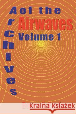 Archives of the Airwaves Vol. 1 Roger C. Paulson 9781593930370