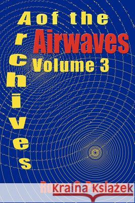 Archives of the Airwaves Vol. 3 Roger C. Paulson 9781593930479