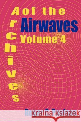 Archives of the Airwaves Vol. 4 Roger C. Paulson 9781593930486