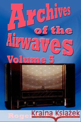 Archives of the Airwaves Vol. 5 Roger C. Paulson 9781593930691