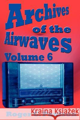 Archives of the Airwaves Vol. 6 Roger C. Paulson 9781593930752