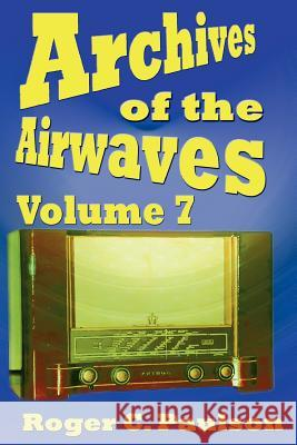Archives of the Airwaves Vol. 7 Roger C. Paulson 9781593930769