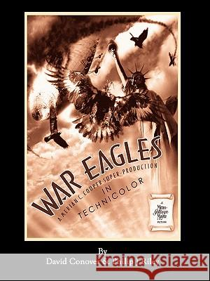 War Eagles - The Unmaking of an Epic - An Alternate History for Classic Film Monsters David Conover Philip J. Riley 9781593934811