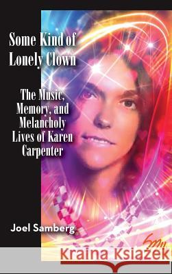 Some Kind of Lonely Clown: The Music, Memory, and Melancholy Lives of Karen Carpenter (Hardback) Joel Samberg 9781593938697