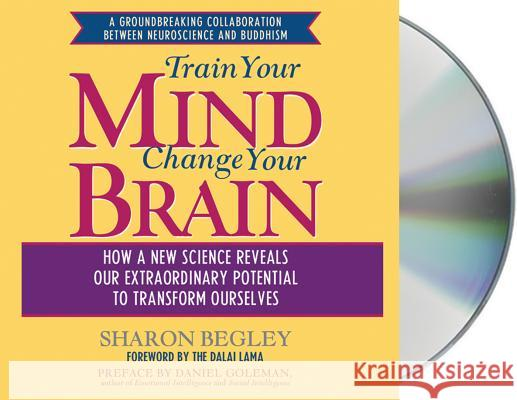 Train Your Mind, Change Your Brain: How a New Science Reveals Our Extraordinary Potential to Transform Ourselves - audiobook Sharon Begley Eliza Foss Dalai Lama 9781593979515