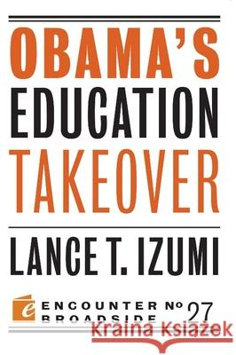 Obama's Education Takeover Lance T. Izumi 9781594036286