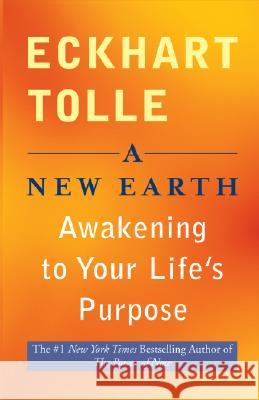 A New Earth: Awakening to Your Life's Purpose Eckhart Tolle 9781594152498