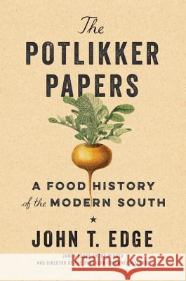 The Potlikker Papers: A Food History of the Modern South John T. Edge 9781594206559